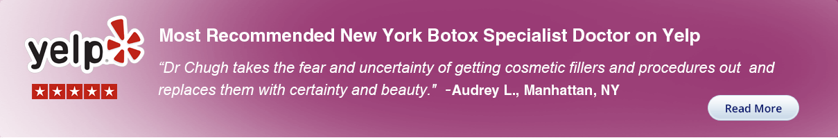 Most Recommended New York Botox Specialist Doctor on Yelp - Dr.Chugh takes the fear and uncertainty of getting cosmetic fillers…